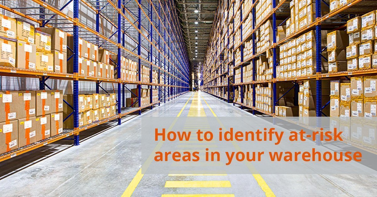 How to identify at-risk areas in your warehouse