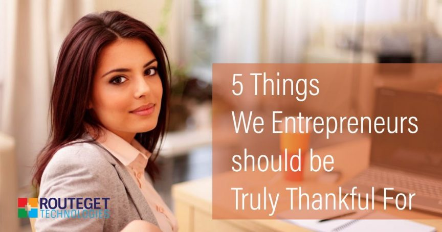 5 Things We Entrepreneurs Should Be Truly Thankful For