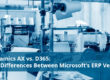 Dynamics AX vs. D365: The Differences Between Microsoft's ERP Versions