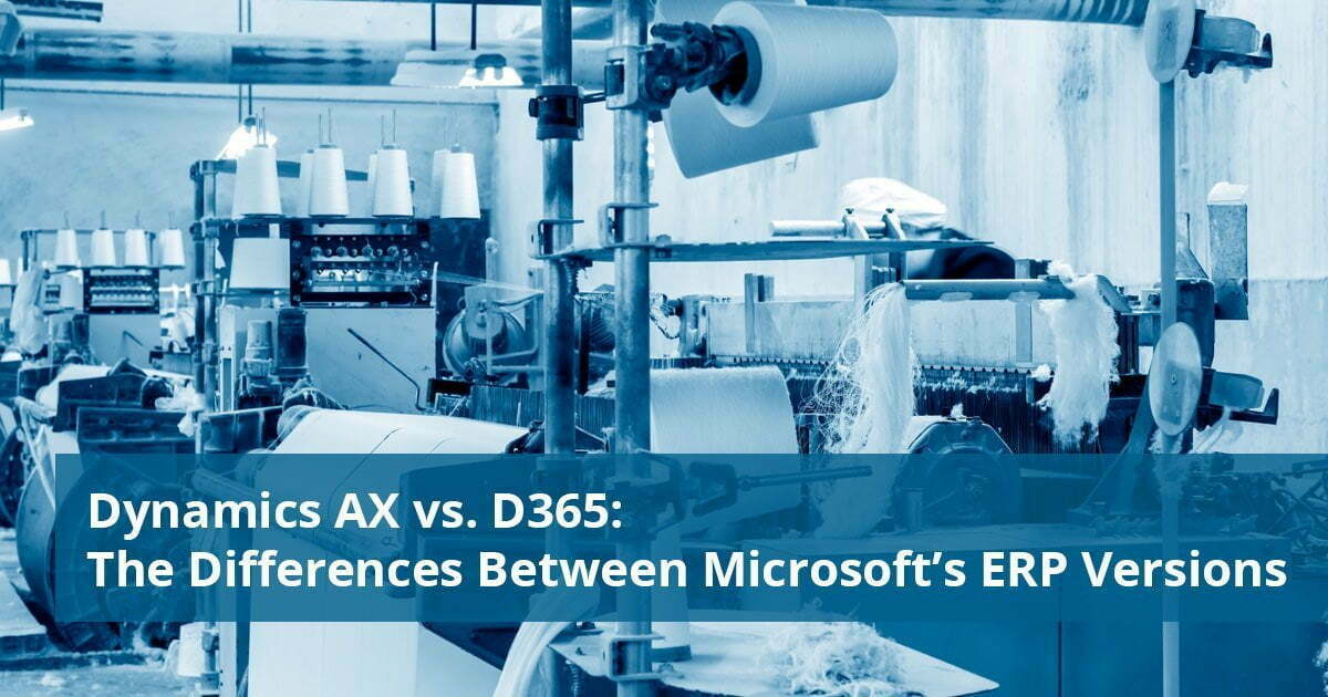 Dynamics AX vs  D365: The Differences Between Microsoft's